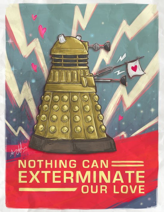 Dalek: Nothing Can Exterminate Our Love Art Print