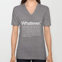 Whatever.* Applies to pretty much everything Unisex V-Neck