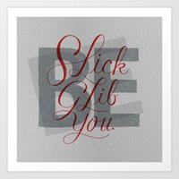 Slick, Glib, You Art Print