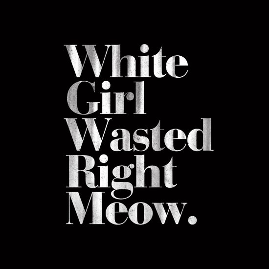 White Girl Wasted Right Meow Art Print