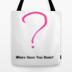 Where have you been? Tote Bag