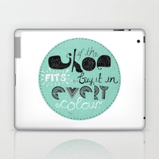If the shoe fits... buy it in every colour. Laptop & iPad Skin
