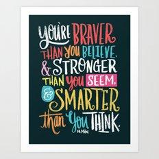 BRAVER, STRONGER, SMARTER Art Print