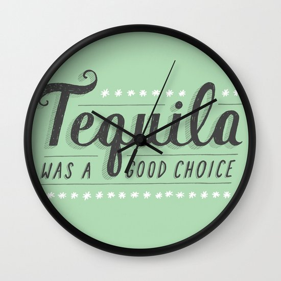 Tequila Was a Good Choice Wall Clock
