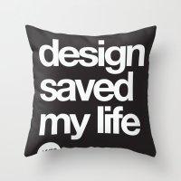 Design Saved My Life Throw Pillow