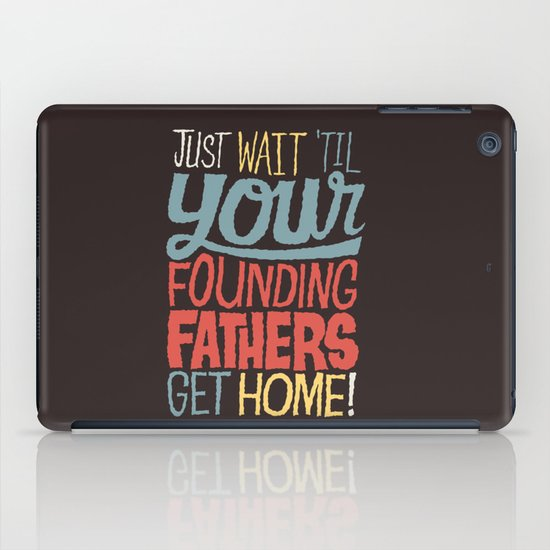 Just wait 'til your founding fathers get home! iPad Case
