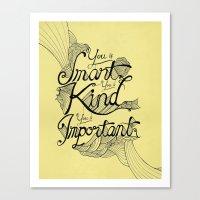 Smart. Kind. Important. … Canvas Print