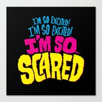 I'm so excited! I'm so excited! I'm so... scared! Canvas Print