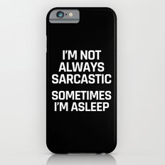 I'm Not Always Sarcastic Sometimes I'm Asleep (Black and White) iPhone 6 Slim Case