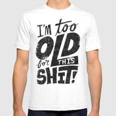 Too Old For This Shit SMALL White Mens Fitted Tee