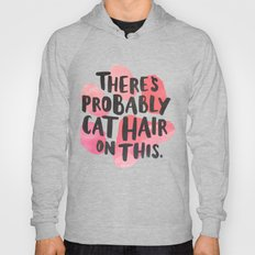 There's Probably Cat Hair On This Hoody
