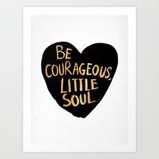 Be Courageous, Little Soul Art Print