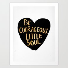 Be Courageous, Little Soul Art Print