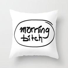 morning bitch Throw Pillow