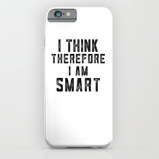 I think, therefore I am Smart - on white iPhone 6s Slim Case