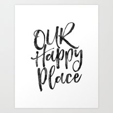 our happy place,home decor,home sign,wall art,love sign,gift for him,gift for her,quote prints Art Print