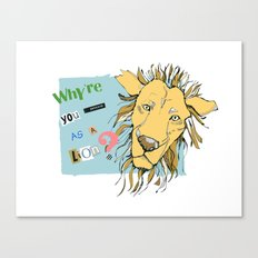 Why're you dressed as a lion? Canvas Print