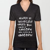 Always be yourself. Unless you can be a unicorn, then always be a unicorn. Unisex V-Neck