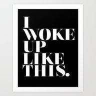Art Print featuring I Woke Up Like This by Stephanie DuBois