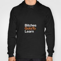 Bitches Gots To Learn ·… Hoody