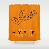I Threw My Pie For You -… Shower Curtain