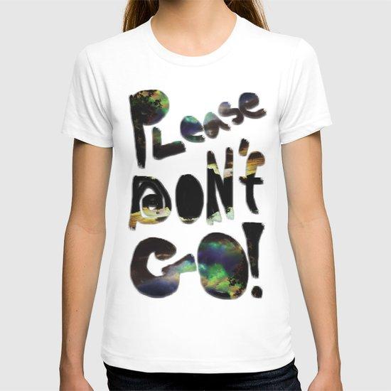 Please Don't Go! T-shirt