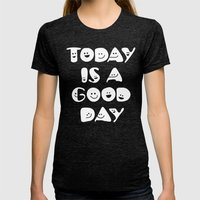 Today Is A Good Day! Womens Fitted Tee Tri-Black SMALL