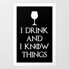 I Drink and i know Things Art Print