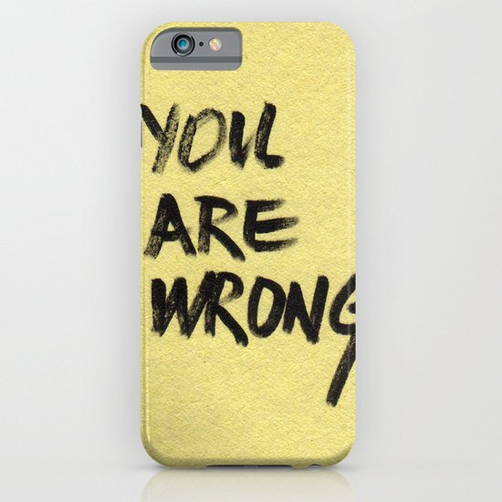 You Are Wrong iPhone & iPod Case