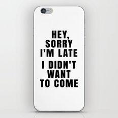 HEY, SORRY I'M LATE - I … iPhone & iPod Skin