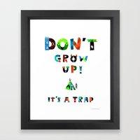 DoN't gRow Up iT's A tRaP Framed Art Print