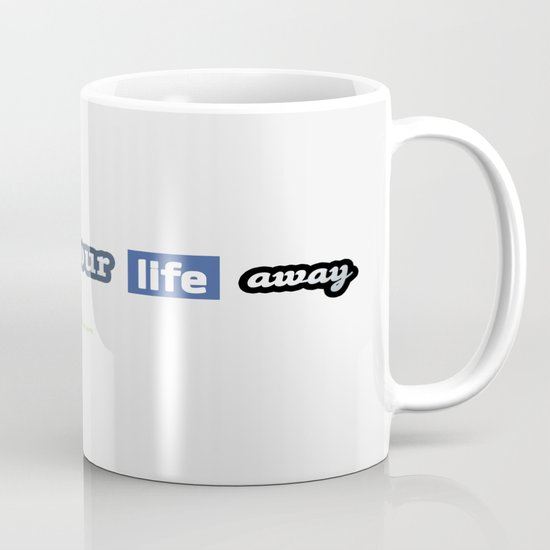 You Click Your Life Away Mug