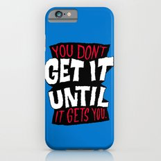 You Don't Get it Until It Gets You Slim Case iPhone 6s