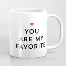 YOU ARE MY FAVORITE Mug