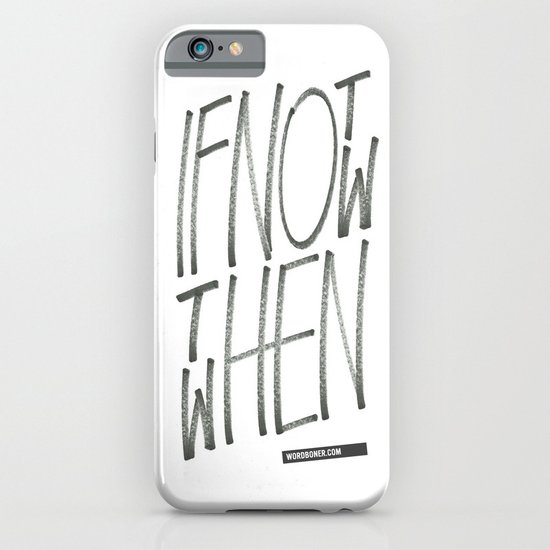 If Not Now Then When iPhone & iPod Case