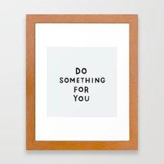 do something for you Framed Art Print