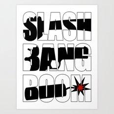 SLASH BANG BOOM! Art Print