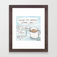 Nothing Without Coffee Framed Art Print