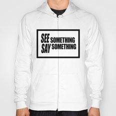 See Something Say Something  Hoody