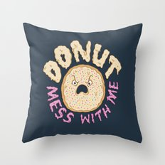 Donut Mess With Me Throw Pillow