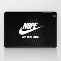 Nope – Just Do It. Later. iPad Case