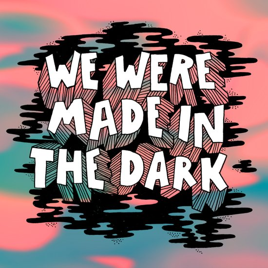 We were made in the Dark Art Print