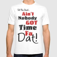 Ain't Nobody Got Time Fa Dat! White SMALL Mens Fitted Tee
