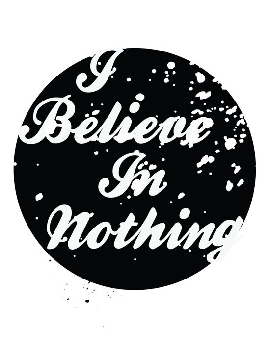 I Believe  In Nothing Art Print