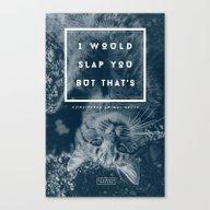 I Would Slap You But... Canvas Print
