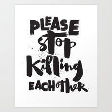 Please Stop Killing Each Other Art Print
