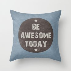 Be Awesome Today Poster Throw Pillow