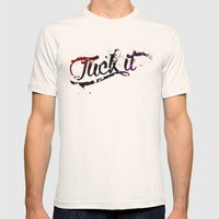 Fuck It Mens Fitted Tee Natural SMALL