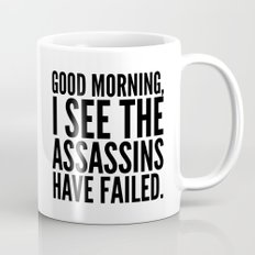 Good morning, I see the assassins have failed. Mug