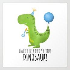 Happy Birthday You Dinosaur! Art Print
